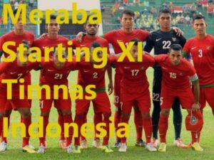 Meraba Starting XI Timnas Indonesia