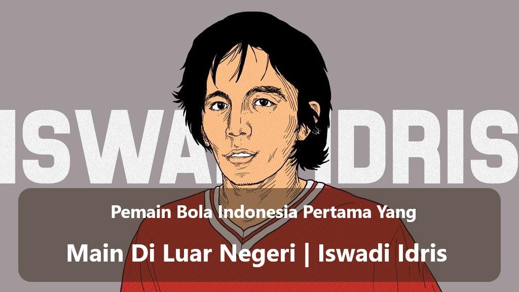 Pemain Bola Indonesia Pertama Yang Main Di Luar Negeri | Iswadi Idris